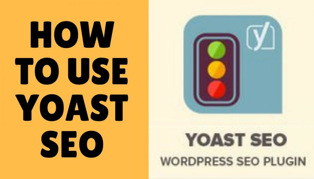 Best way to use Yoast SEO wordpress plugin | Complete Guide 2017