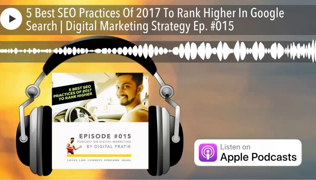 5 Best SEO Practices Of 2017 To Rank Higher In Google Search | Digital Marketing Strategy Ep. #015