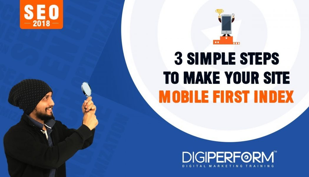 3 Simple Steps To Make Your Site Mobile First Index in 2018 & Improve Your SEO Rankings