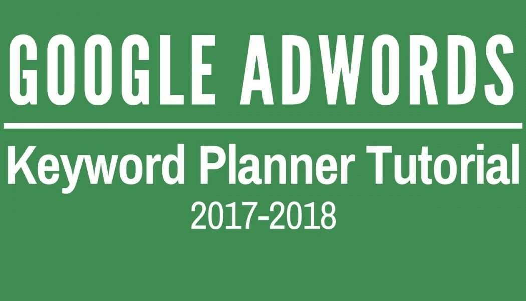 Google AdWords Keyword Tool Tutorial 2018 – Google AdWords Keyword Planner