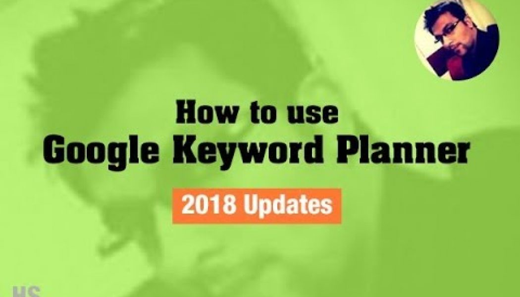 Google Keyword Planner Tutorial for SEO (2018 Updates)